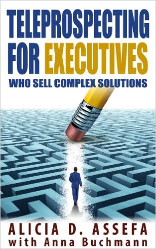 Teleprospecting for executives who sell complex solutions by Alicia D. Assefa with Anna Buchmann